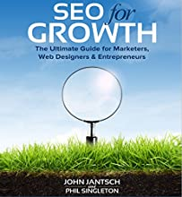 SEO for Growth: The Ultimate Guide for Marketers, Web Designers & Entrepreneurs Audiobook by John Jantsch, Phil Singleton Narrated by John Jantsch