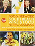 The Food Network South Beach Wine & Food Festival Cookbook: Recipes and Behind-the-Scenes Stories from America's Hottest Chefs