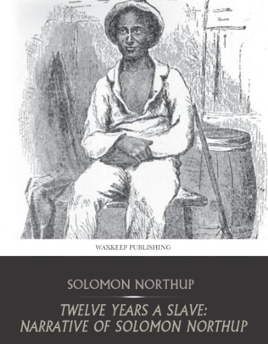 Solomon Northup - Twelve Years a Slave: Narrative of Solomon Northup