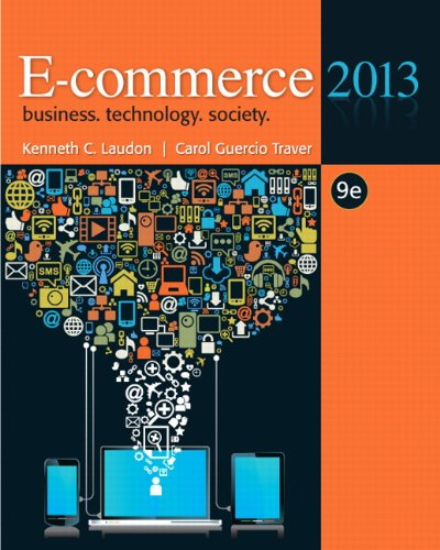 E-commerce 2013 (9th Edition), by Kenneth C. Laudon, Carol Guercio Traver
