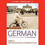 Starting Out in German, Part 3: Working, Socializing, and Making Friends (       UNABRIDGED) by Living Language