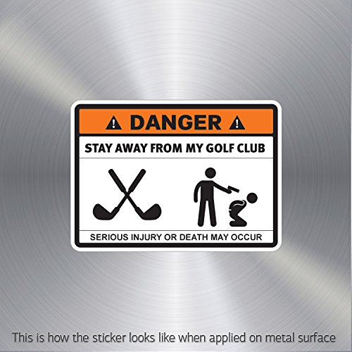 Hobby Decal Danger Funny Stay Away From My Golf Club Weatherproof Teen room (20 X 14.3 In)