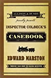 Edward Marston Inspector Colbeck's Casebook: Thirteen Tales from the Railway Detective (The Railway Detective Series)