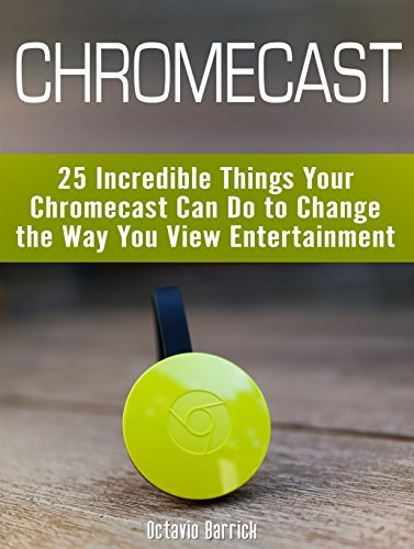Chromecast: 25 Incredible Things Your Chromecast Can Do to Change the Way You View Entertainment (chromecast, how to use chromecast, chromecast manual) (Chromecast Remote compare prices)