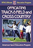 Officiating Track & Field and Cross Country (NFHS Officials Education Program)