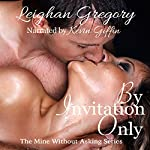 By Invitation Only: The Mine Without Asking Series, Book 1 | Leighan Gregory
