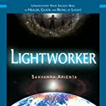 Lightworker: Understand Your Sacred Role as Healer, Guide, and Being of Light | Sahvanna Arienta