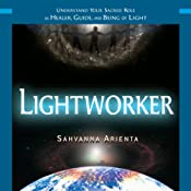 Lightworker: Understand Your Sacred Role as Healer, Guide, and Being of Light | [Sahvanna Arienta]