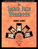 The Sacred Path Workbook: New Teachings and Tools to Illuminate Your Personal Journey (006250794X) by Sams, Jamie