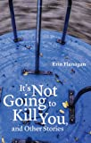 It's Not Going to Kill You, and Other Stories (Flyover Fiction)