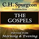 C. H. Spurgeon Devotions from the Gospels: Derived from Morning and Evening Audiobook by Charles H. Spurgeon Narrated by Christopher Glyn