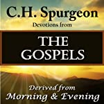 C. H. Spurgeon Devotions from the Gospels: Derived from Morning and Evening | Charles H. Spurgeon