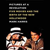 Pictures at a Revolution: Five Movies and the Birth of the New Hollywood | [Mark Harris]