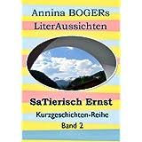 """Annina BOGERs LiterAussichten: SaTierisch Ernst: Kurzgeschichten-Reihevon """"Annina Boger"""""""