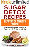 Sugar Detox Recipes Ready In 30 Minutes Or Less: Get Rid of Sugar Cravings & Stubborn Fats Permanently - Complete With Mouthwatering Meal Recipes For Any ... Diet Cookbook Book 1) (English Edition)