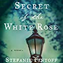 Secret of the White Rose Audiobook by Stefanie Pintoff Narrated by Joe Barrett