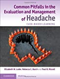 Common Pitfalls in the Evaluation and Management of Headache: Case-Based Learning by Elizabeth W. Loder (2014-06-09)