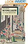 Beyond Calvin: The Intellectual, Poli...