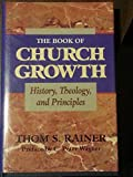 The Book of Church Growth: History, Theology, and Principles (0805411577) by Rainer, Thom S.