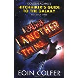 And Another Thing ... Douglas Adams's Hitchhiker's Guide to the Galaxy: Part Six of Threeby Eoin Colfer