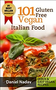 Cookbook: 101 Gluten Free Vegan Italian Recipes ( Pizzas, Pastas, Bread & Desserts) (Quick & Easy Vegan Recipes)