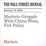 Markets Grapple With China Woes, Fed Policy | Ben Eisen,Gregory Zuckerman