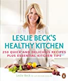 Leslie Beck's Healthy Kitchen: 250 Quick And Delicious Recipes Plus Essential Kitchen Tips