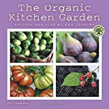 The Organic Kitchen Garden 2017 Wall Calendar: Recipes and Tips by Ann Lovejoy