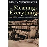 The Meaning of Everything: The Story of the Oxford English Dictionaryby Simon Winchester