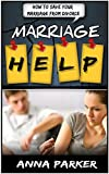 Marriage Help: How To Save Your Marriage From Divorce (Marriage Help, Marriage Counseling, Marriage Advice, How To Save Marriage)