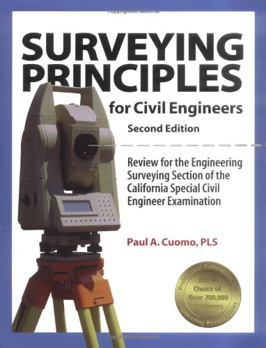Surveying Principles For Civil Engineers: Review For The Engineering Surveying Section Of The California Special Civil Engineer Examination, 2Nd Ed.