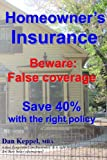 Homeowners Insurance: Beware: False Coverage  Save 40% with the Right Policy