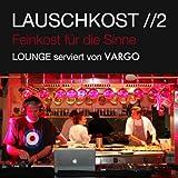 Lauschkost 2 - Feinkost Für Die Sinne - Lounge Serviert Von Vargo