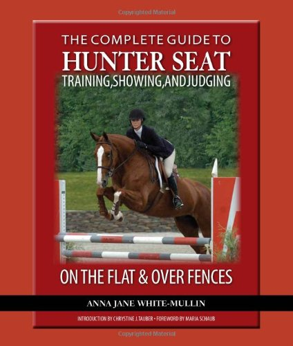 The Complete Guide to Hunter Seat Training, Showing, and...