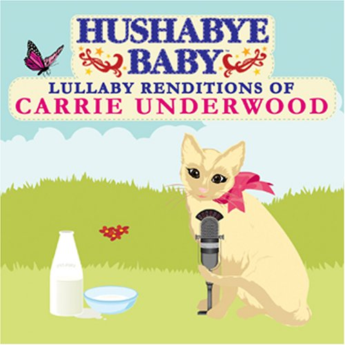 Hushabye Baby! Lullaby Renditions of Carrie Underwood