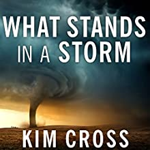 What Stands in a Storm: Three Days in the Worst Superstorm to Hit the South's Tornado Alley (       UNABRIDGED) by Kim Cross Narrated by Tracy Brunjes