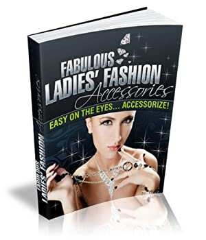 fabulous ladies' fashion accessories - easy on the eyes... accessorize! - sherilyn burnett