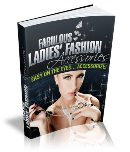 Fabulous Ladies' Fashion Accessories - Easy On The Eyes... Accessorize!