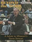 img - for Beyond the Norm: A Salute to Missouri's Norm Stewart by Columbia Daily Tribune (1999-04-01) book / textbook / text book