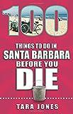 100 Things to Do in Santa Barbara Before You Die (100 Things to Do Before You Die)
