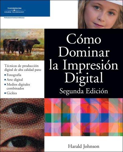 Cómo Dominar la Impresión Digital, Segunda Edición/Mastering Digital Printing, Second Edition