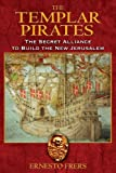 The Templar Pirates: The Secret Alliance to Build the New Jerusalem (1594771464) by Frers, Ernesto