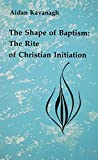 img - for The Shape of Baptism: The Rite of Christian Initiation (Studies in the Reformed Rites of the Church) book / textbook / text book