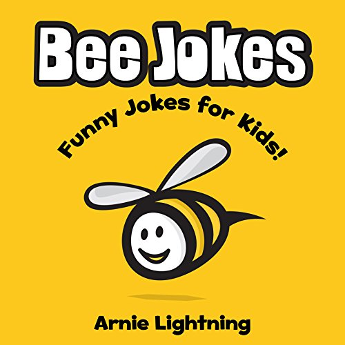 Arnie Lightning - Bee Jokes for Kids!: 45+ Funny Jokes about Bees (Cute Colorful Illustrations) (Funny Animal Jokes eBook for Children) (English Edition)