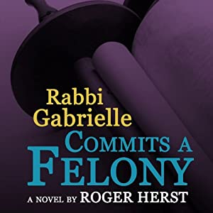 Rabbi Gabrielle Commits a Felony | [Roger Herst]