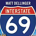 Interstate 69: The Unfinished History of the Last Great American Highway | Matt Dellinger