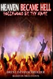 img - for Heaven Became Hell ... Hollywood Be Thy Name! book / textbook / text book