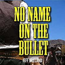 No Name on the Bullet: The Bounty Hunter's Revenge Western Adventure Series, Book 1 Audiobook by Jeff Breland Narrated by Carl Hausman