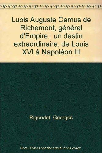 Luois Auguste Camus de Richemont, général d'Empire : un destin extraordinaire, de Louis XVI à Napoléon III