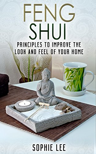 Feng Shui: Learn Feng Shui Principles to Improve the Look and Feel of Your Home (Feng Shui, Interior Design, Declutter)